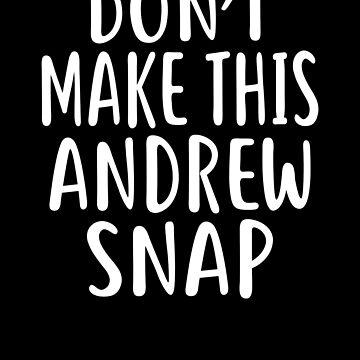 Don't Make This ANDREW Snap T-Shirt Name Shirt Funny by VKOKAY
