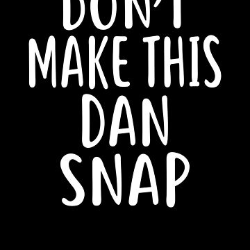 Don't Make This DAN Snap T-Shirt Name Shirt Funny by VKOKAY