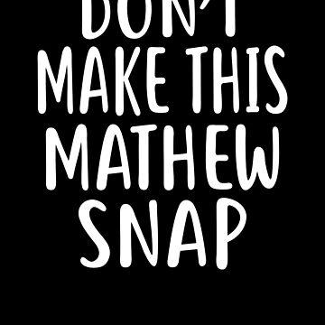 Don't Make This MATHEW Snap T-Shirt Name Shirt Funny by VKOKAY