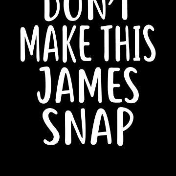 Don't Make This JAMES Snap T-Shirt Name Shirt Funny by VKOKAY