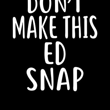 Don't Make This ED Snap T-Shirt Name Shirt Funny by VKOKAY