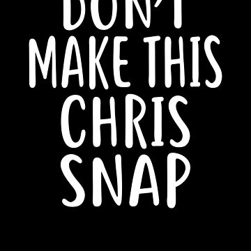 Don't Make This CHRIS Snap T-Shirt Name Shirt Funny by VKOKAY
