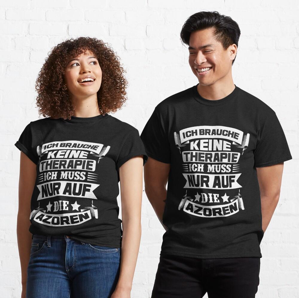 Ich brauche keine Therapie, ich muss nur auf die Azoren  Classic T-Shirt