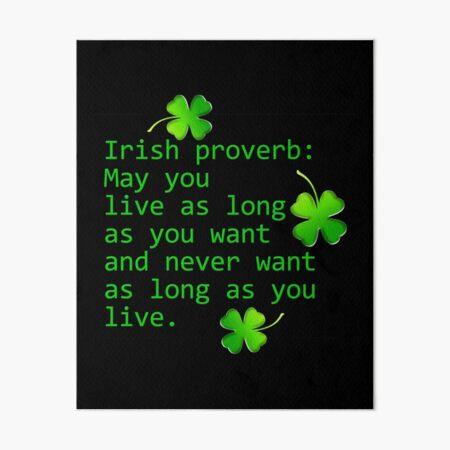 Irish Proverb: May You Live As Long Art Board Print