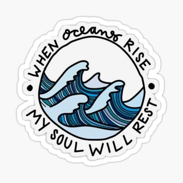 When Oceans rise, My soul will Rest Sticker