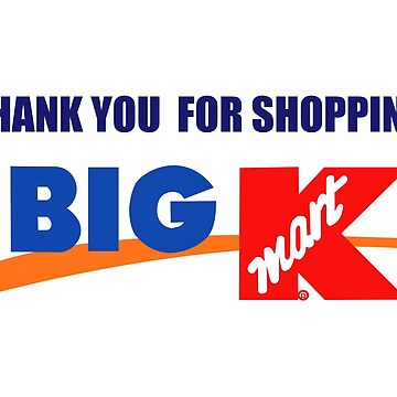 Thank You For Shopping at Big K-Mart by fandemonium