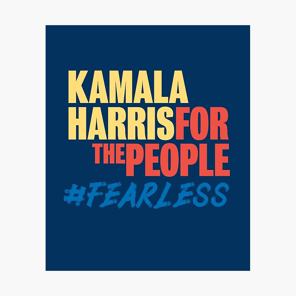 Fearless Elect Kamala Harris For The People Shirt Potus Campaign Conventions Debates Rallies And Marches Poster By Manbird Redbubble