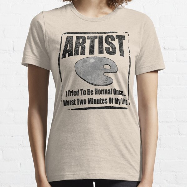 Artist - I tried To Be Normal Once Essential T-Shirt