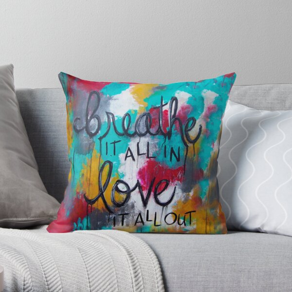 Breathe it all in. Love it all out Throw Pillow