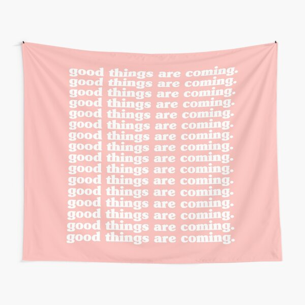 Good Things Are Coming. Tapestry