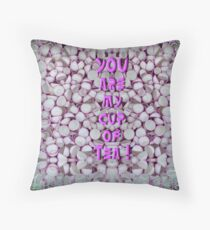"""You Are My Cup Of Tea"" Throw Pillow"