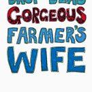 Drop-Dead Gorgeous Farmer's Wife by micklyn