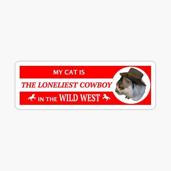 My Cat is the Loneliest Cowboy in the Wild West Sticker Sticker