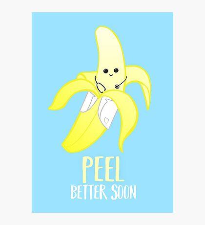 PEEL better soon - Feel Better Soon - Get well soon - banana pun - doctor banana - nurse banana - hospital - sickness - student doctor - university Photographic Print