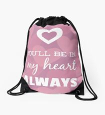 You'll Be In My Heart Always Drawstring Bag