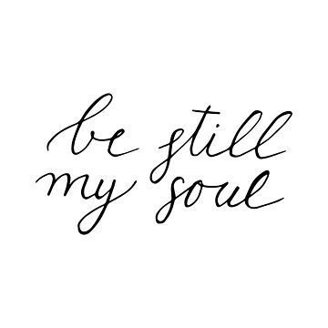 Be Still My Soul by walk-by-faith