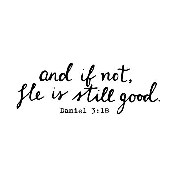 And If Not He Is Still Good by walk-by-faith