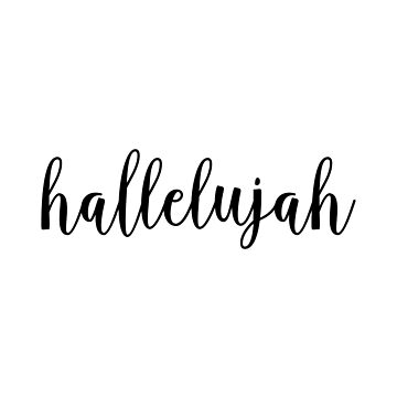 Hallelujah - Christian Quote by walk-by-faith
