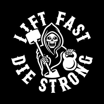 Lift Fast Die Strong by brogressproject