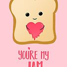 You're my Jam - Valentines Day - Valentines Pun - Anniversary - Anniversary Pun - Jam Pun - Cute Jam - Bread Pun - Adorable by JustTheBeginning-x (Tori)