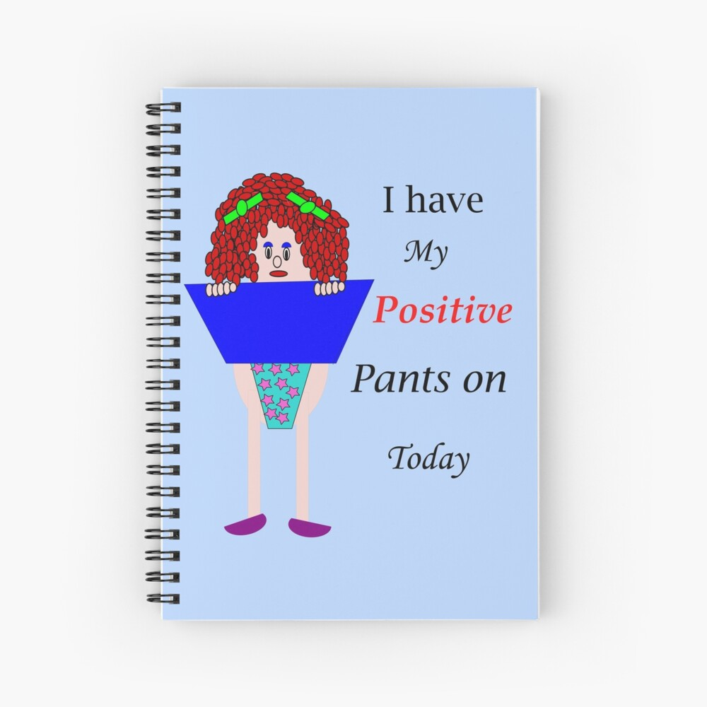 I have my positive pants on today Spiral Notebook