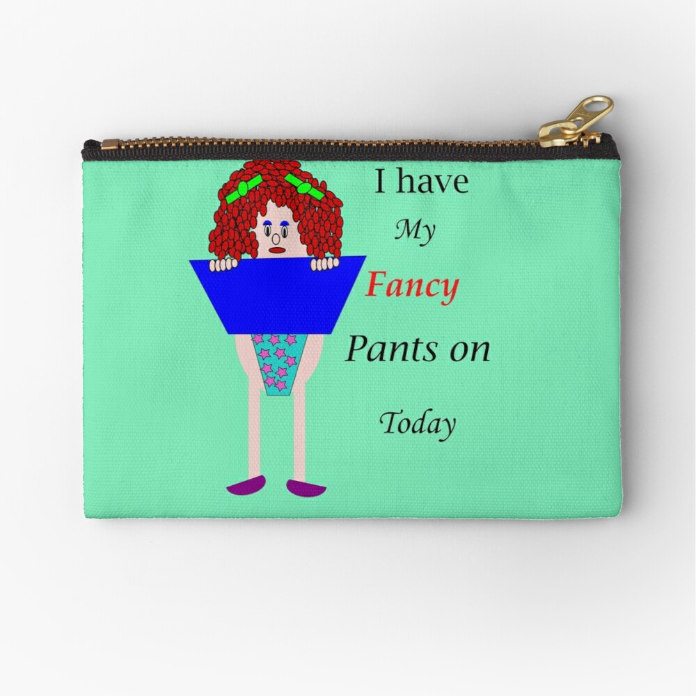 I have my fancy pants on Today Zipper Pouch