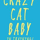 CRAZY CAT BABY IN TRAINING! by JoannaCCL