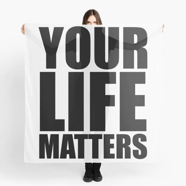 YOUR Life Matters Scarf