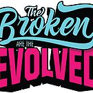 The Broken are the Evolved by 5ivefooterart