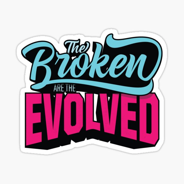 The Broken are the Evolved Sticker