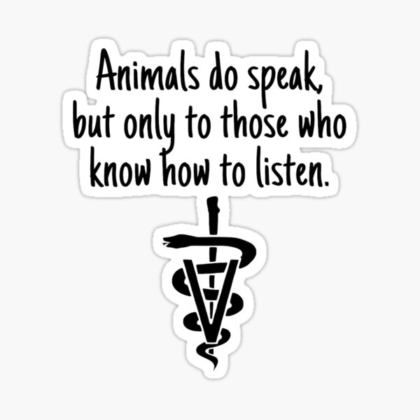 Animals do speak, but only to those who know how to listen (Veterinary Symbol) Sticker