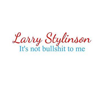 Larry Stylinson - It's not bullshit to me by Larry69PJ