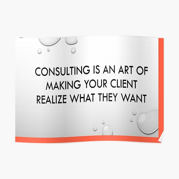 Consulting is an art of making client realise what they want Poster