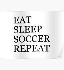 EAT SLEEP SOCCER REPEAT Poster