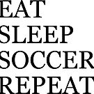 EAT SLEEP SOCCER REPEAT by Sam Palahnuk