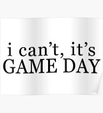 I can't, it's game day Poster