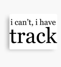 i can't, i have track Canvas Print