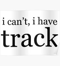 i can't, i have track Poster