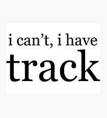 i can't, i have track Photographic Print