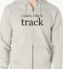 i can't, i have track Zipped Hoodie