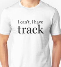 i can't, i have track Slim Fit T-Shirt