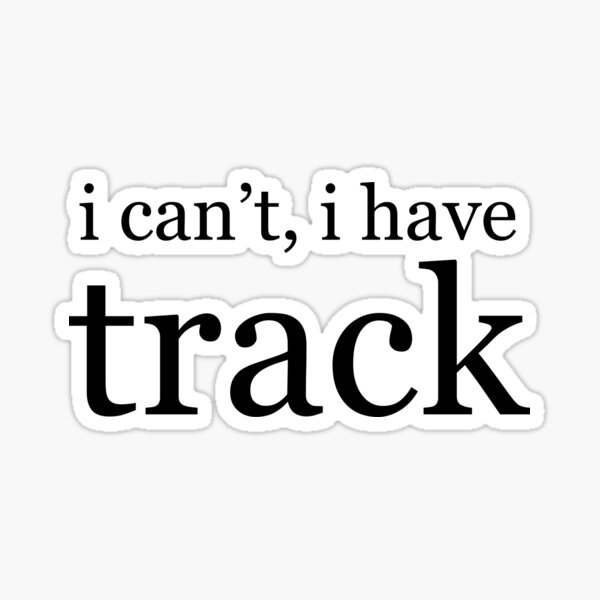 i can't, i have track Sticker