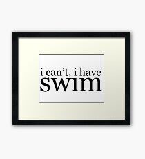 i can't, i have swim  Framed Print