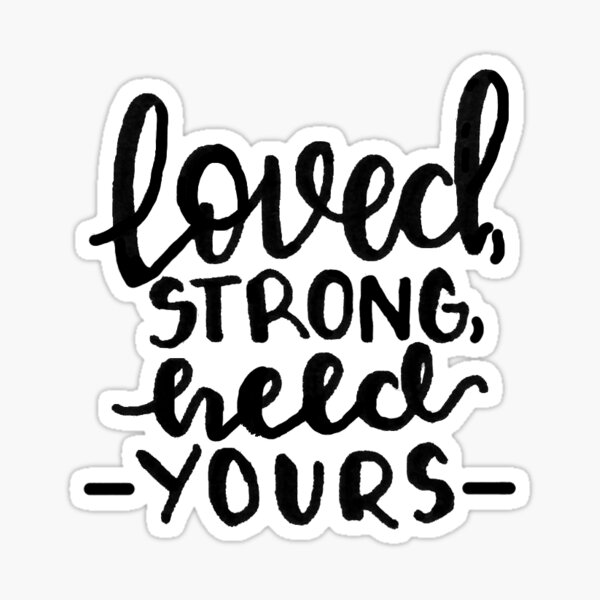 You Say/ loved strong held yours Sticker