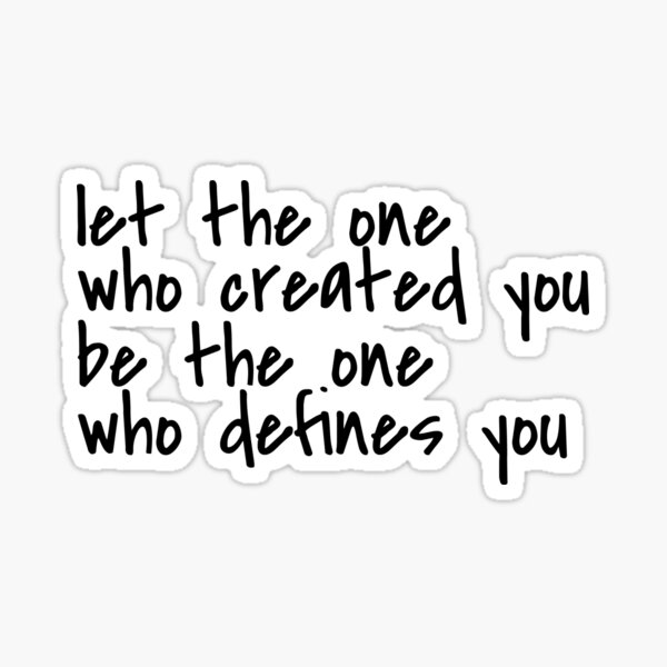 let the one who created you be the one who defines you Sticker