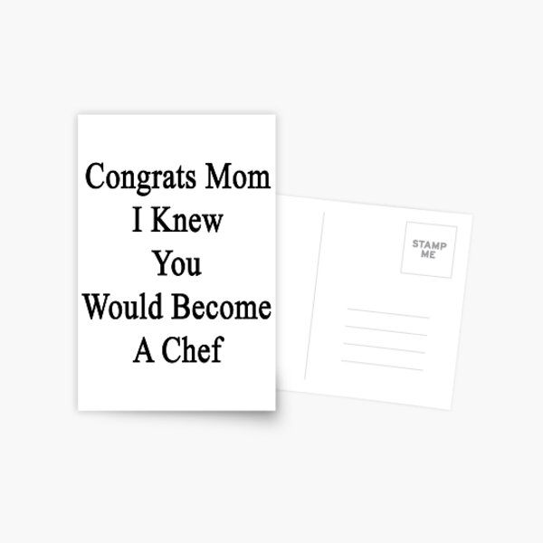 Congrats Mom I Knew You Would Become A Chef  Postcard