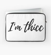 I'm thicc design Laptop Sleeve