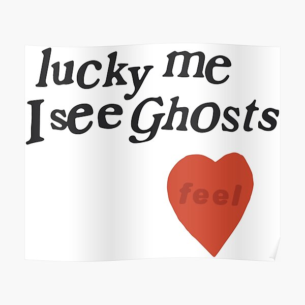 lucky me I see Ghosts heart Poster