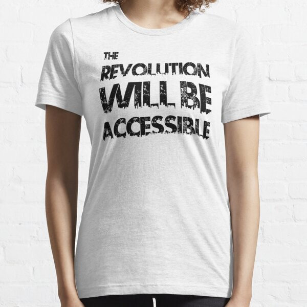 The Revolution Will Be Accessible | by Cripple Punk Designs (black logo) Essential T-Shirt
