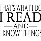 That's What I Do I Read And I Know Things by coolfuntees